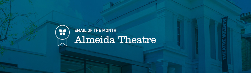 Email of the Month | Almeida Theatre
